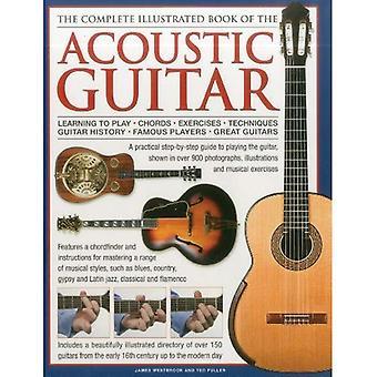 En komplett illustrerad bok av den akustiska gitarren: lära sig spela - ackord - övningar - tekniker - gitarr historia - berömda spelare - stora gitarrer