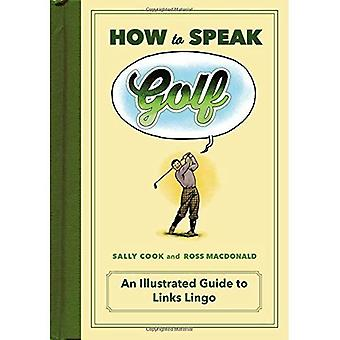How to Speak Golf: An Illustrated Guide to Links Lingo (How to Speak Sports)