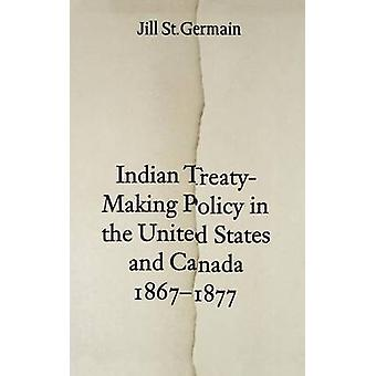Indian TreatyMaking Policy in the United States and Canada 18671877 by St Germain & Jill