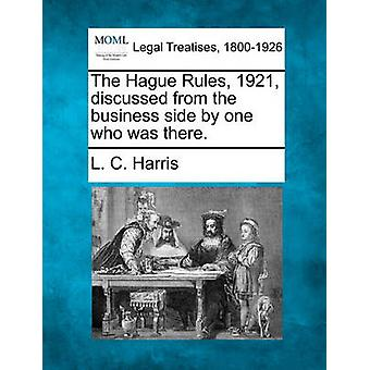 The Hague Rules 1921 discussed from the business side by one who was there. by Harris & L. C.