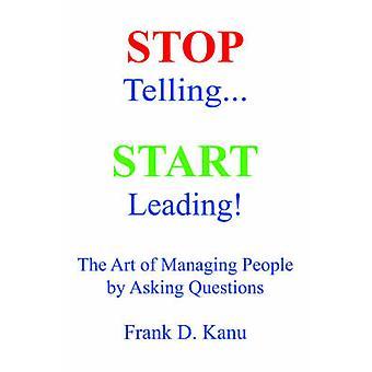 Stop kertoa. Alkaa ihmisten johtamisesta kysymällä kysymyksiä Kanu & Frank & D Art