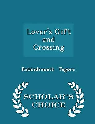 Lovers Gift and Crossing  Scholars Choice Edition by Tagore & Rabindranath