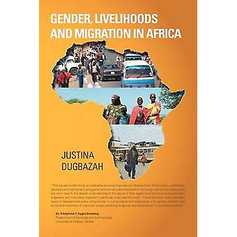 Gender Livelihoods and Migration in Africa by Dugbazah & Justina