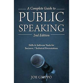 A Complete Guide to Public Speaking 2nd Edition  Skills amp Software Tools for Business  Technical Presentations by Joe Grippo