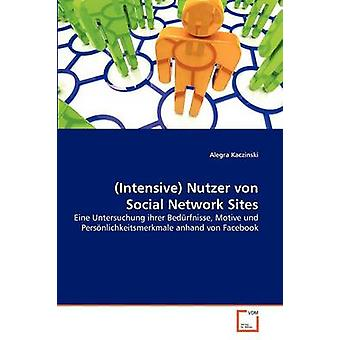 Intensive Nutzer von Social Network Sites by Kaczinski & Alegra