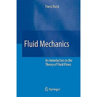Fluid Mechanics  An Introduction to the Theory of Fluid Flows by Franz Durst