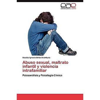 Abuso sessuale Maltrato Infantil y Violencia Intrafamiliar di Uribe Aramburo & Nicol S. Ignacio