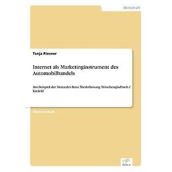 Internet als Marketinginstrument des AutomobilhandelsAm Beispiel der Mercedes Benz Niederlassung Mnchengladbach Krefeld von Riesner & Tanja