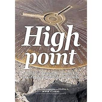 High Point - A Guide to Walking the Summits of Great Britain's 85 Hist