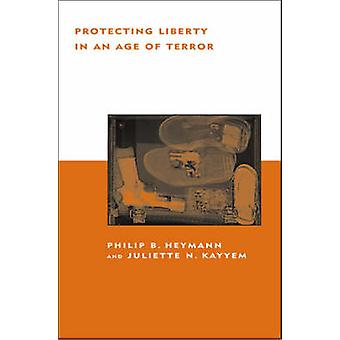 Protecting Liberty in an Age of Terror by Philip B. Heymann - Juliett