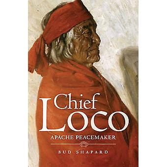 Chief Loco - Apache Peacemaker by Bud Shapard - 9780806140476 Book