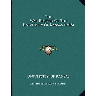 The War Record of the University of Kansas (1918) by University of Ka