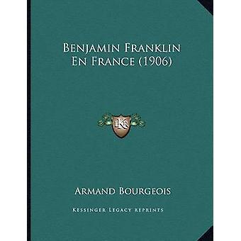 Benjamin Franklin En France (1906) by Armand Bourgeois - 978116736120