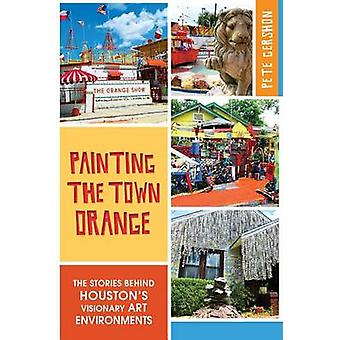 Painting the Town Orange - - The Stories Behind Houston's Visionary Art