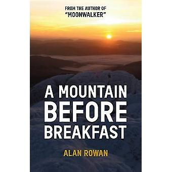 A Mountain Before Breakfast by Alan Rowan - 9781909430259 Book