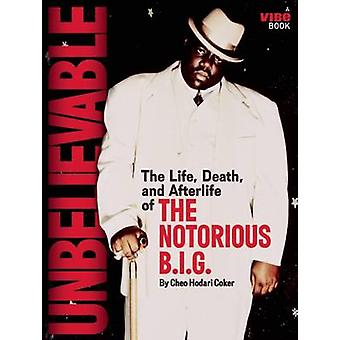 Unbelievable - The Life - Death - and Afterlife of the Notorious B.I.G