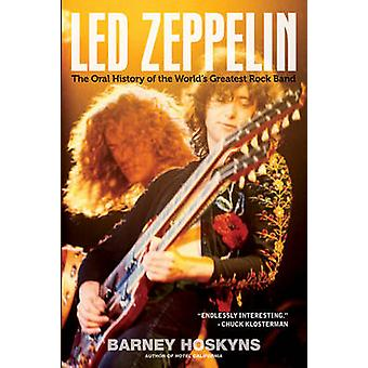 Led Zeppelin - The Oral History of the World's Greatest Rock Band by B