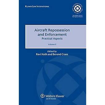 Aircraft Repossession and Enforcement Practical Aspects Volume II by Nath & Ravi