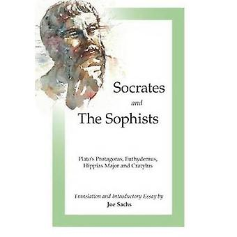 Socrates and the Sophists  Platos Protagoras Euthydemus Hippias and Cratylus by Plato & Edited and translated by Joe Sachs