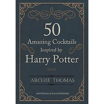 50 Amazing Cocktails Inspired by Harry Potter by Thomas & Archie