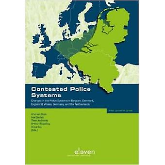 Contested Police Systems  Changes in the Police Systems in Belgium Denmark England amp Wales Germany and the Netherlands by Edited by Arie van Sluis & Edited by Lex Cachet & Edited by Theo Jochoms