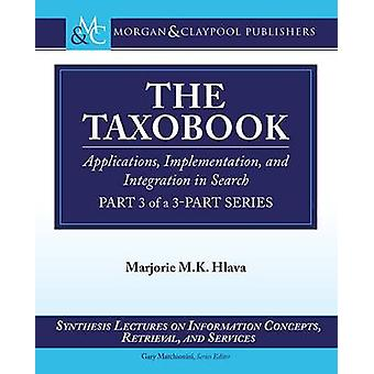 The Taxobook Applications Implementation and Integration in Search Part 3 of a 3Part Series by Hlava & Marjorie M. K.