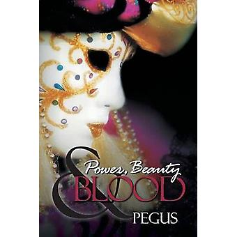 Power Beauty and Blood by Pegus