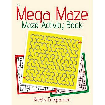 The Mega Maze Collection  Maze Activity Book by Kreativ Entspannen