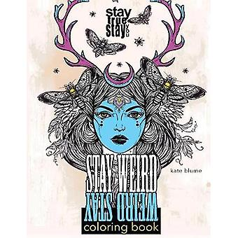 Stay Weird Coloring Book Stay Weird Stay True Stay You by blume & kate