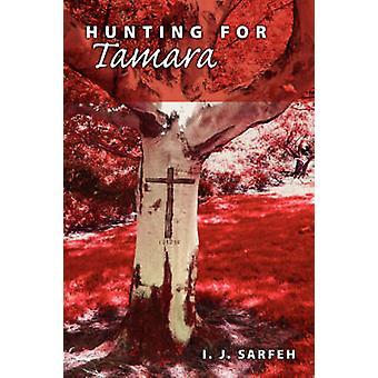 Hunting for Tamara by Sarfeh & I. & J.