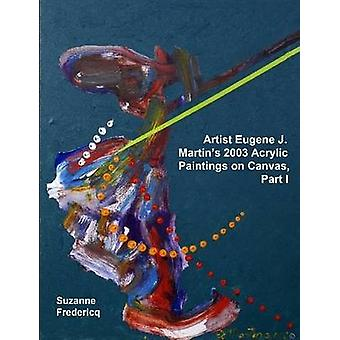 Artist Eugene J. Martins 2003 Acrylic Paintings on Canvas Part 1 by Fredericq & Suzanne
