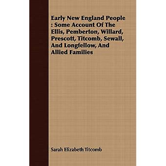 Early New England People  Some Account Of The Ellis Pemberton Willard Prescott Titcomb Sewall And Longfellow And Allied Families by Titcomb & Sarah Elizabeth