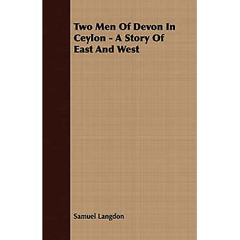 Two Men Of Devon In Ceylon  A Story Of East And West by Langdon & Samuel