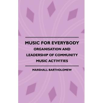 Music For Everybody  Organisation And Leadership Of Community Music Activities by Bartholomew & Marshall
