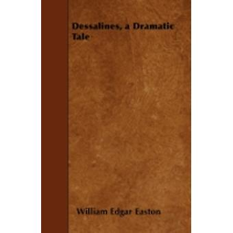 Dessalines a Dramatic Tale by Easton &  William Edgar