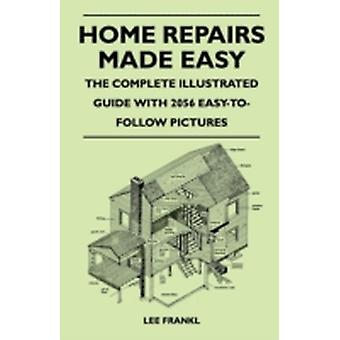 Home Repairs Made Easy  The Complete Illustrated Guide With 2056 EasyToFollow Pictures by Frankl & Lee