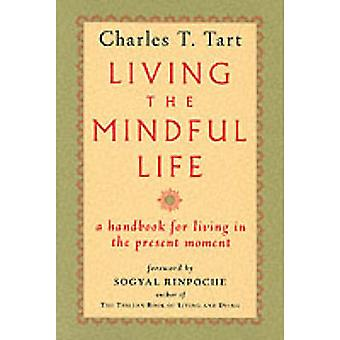Living the Mindful Life by Tart & Charles T.