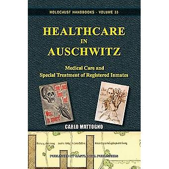 Healthcare in Auschwitz Medical Care and Special Treatment of Registered Inmates by Mattogno & Carlo