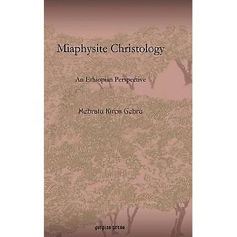 Miaphysite Christology by Gebru & Mebratu Kiros