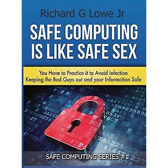 Safe Computing is Like Safe Sex You have to practice it to avoid infection by Lowe Jr & Richard G