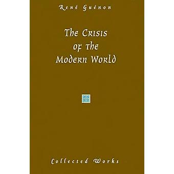 The Crisis of the Modern World by Guenon & Rene