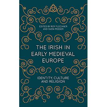 The Irish in Early Medieval Europe by Flechner & RoyMeeder & Sven