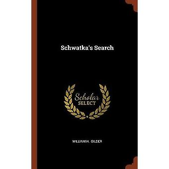 Schwatkas Search by Gilder & William H.