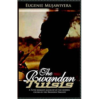 The Rwandan Tutsis A Tutsi Womans Account of the Hidden Causes of the Rwandan Tragedy by Mujawiyera & Eugenie