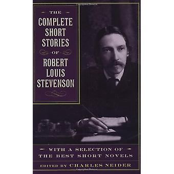 The Complete Short Stories Of Robert Louis Stevenson - With A Selectio