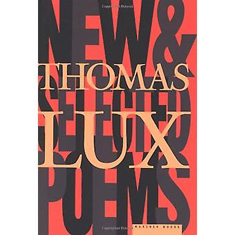New and Selected Poems of Thomas Lux by Thomas Lux - 9780395924884 Bo