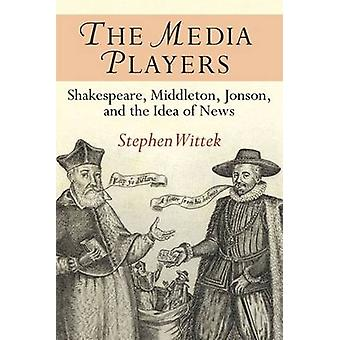 The Media Players - Shakespeare - Middleton - Jonson - and the Idea of