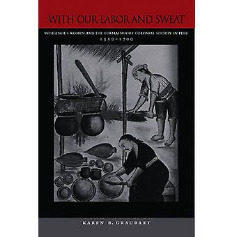 With Our Labor and Sweat - Indigenous Women and the Formation of Colon