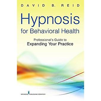 Hypnosis for Behavioral Health - Professional'S Guide to Expanding You