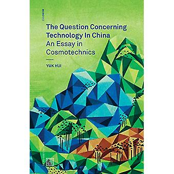 The Question Concerning Technology in China - An Essay in Cosmotechnic